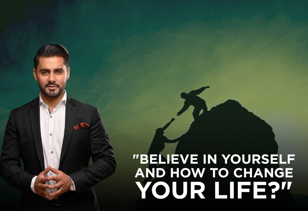 Believe in Yourself and How to Change Your Life?
