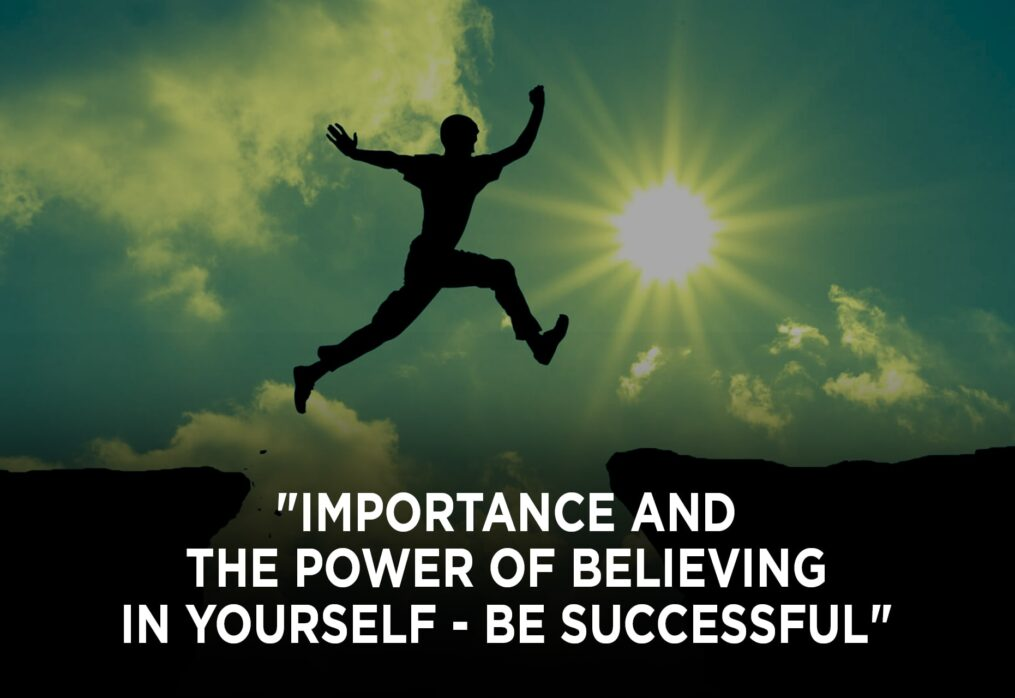 Importance and the Power of Believing in Yourself – Be Successful