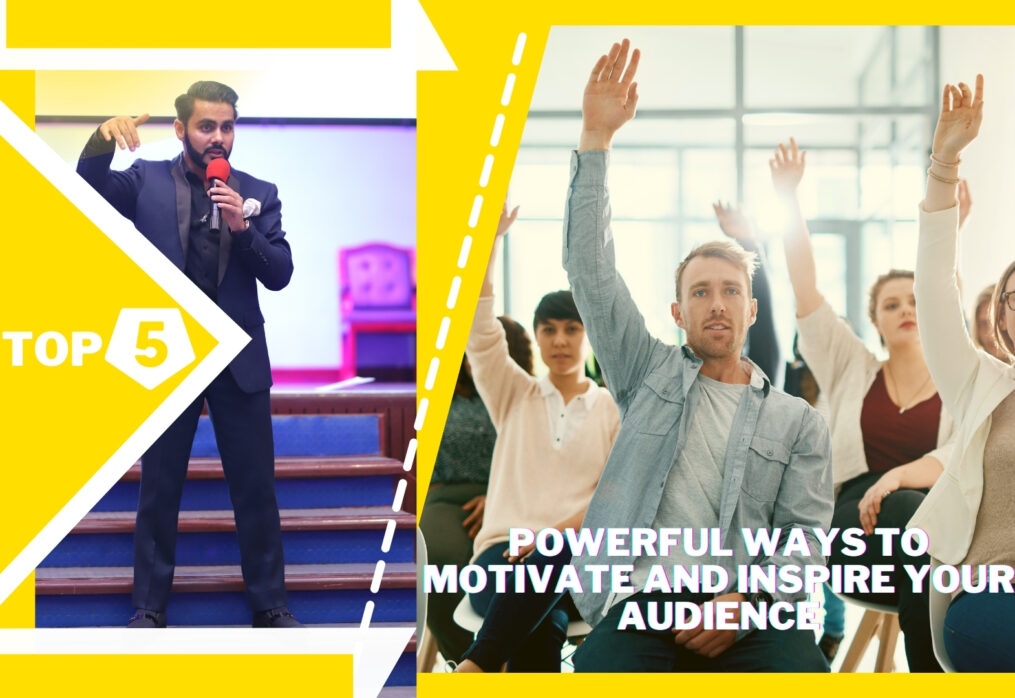 Top 5 Powerful Ways to Motivate and Inspire Your Audience